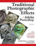 Traditional Photographic Effects with Adobe Photoshop Second Edition by Perkins & Grant