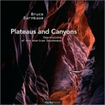 Plateaus and Canyons Impressions of the American Southwest By Bruce Barnbaum