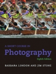 Short Course In Photography Eighth Edition By Barbara London, Jim Stone