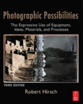 Photographic Possibilities, 3rd Edition by Robert Hirsch