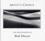 Artists Choice:  The Photographs of Rod Dresser