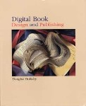 Digital Book Design and Publishing by Douglas Holleley