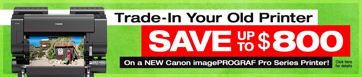 Trade-In Your Old Printer and SAVE UP TO $800 On a NEW Canon imagePROGRAF Pro Series Printer!