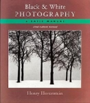 Black and White Photography: A Basic Manual Third Revised Edition by Henry Horenstein
