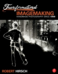 Transformational Imagemaking: Handmade Photography Since 1960 By Robert Hirsch