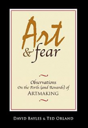 Art and Fear: Observations on the Perils and Rewards of Artmaking by Ted Orland and David Bayless