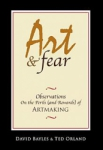 Art and Fear: Observations on the Perils and Rewards of Artmaking by Ted Orland and David Bayles