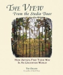 The View From The Studio Door: How Artists Find Their Way In An Uncertain World by Ted Orland