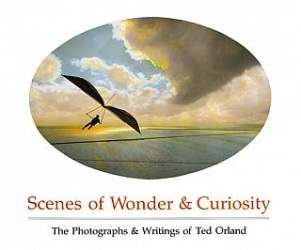 Scenes of Wonder & Curiosity by Ted Orland