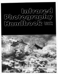 Infrared Photography Handbook by Laurie White