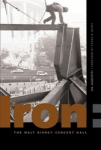 Iron: Erecting the Walt Disney Concert Hall by Gil Garcetti