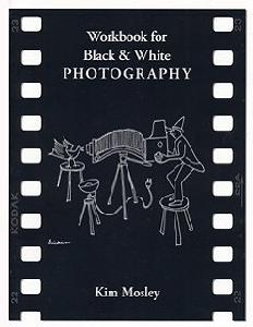 Workbook for Black and White Photography: A Basic Manual Third Revised Edition
