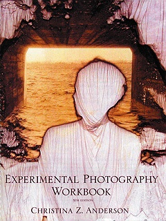 Experimental Photography Workbook: 4th Edition by Christina Z. Anderson