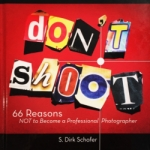 Don't Shoot | 66 Reasons NOT to Become a Professional Photographer By S. Dirk Schafer