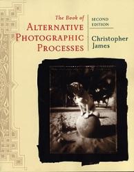 Alternative Photographic Processes 2nd Edition by Christopher James