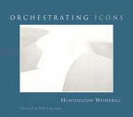 Orchestrating Icons by Huntington Witherill - Signed By the Author!