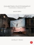 Exhibiting Photography 2nd Edition A Practical Guide to Displaying Your Work By Shirley Read